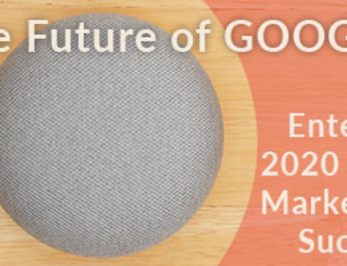 The Future of Google – Entering 2020 with Marketing Success
