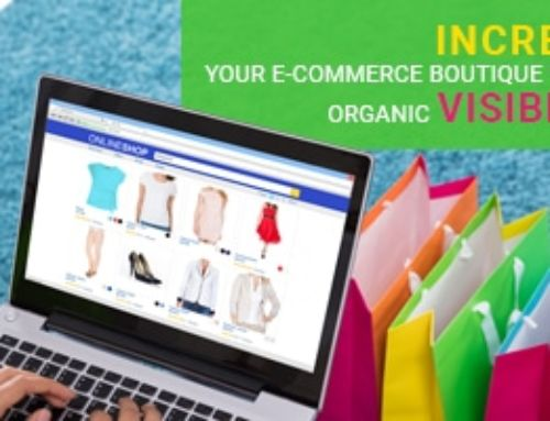 Increase Your E-Commerce Boutique Website Organic Visibility Using These Tips